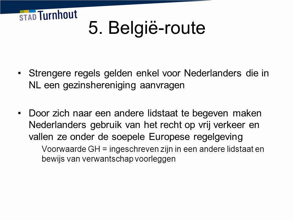 5. België-route Strengere regels gelden enkel voor Nederlanders die in NL een gezinshereniging aanvragen Door zich naar een andere lidstaat te begeven