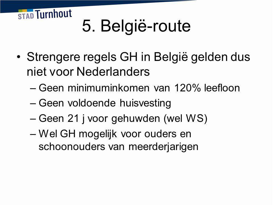 5. België-route Strengere regels GH in België gelden dus niet voor Nederlanders –Geen minimuminkomen van 120% leefloon –Geen voldoende huisvesting –Ge