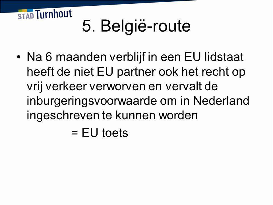 5. België-route Na 6 maanden verblijf in een EU lidstaat heeft de niet EU partner ook het recht op vrij verkeer verworven en vervalt de inburgeringsvo