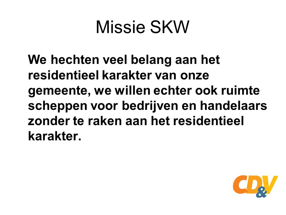 Missie SKW We hechten veel belang aan het residentieel karakter van onze gemeente, we willen echter ook ruimte scheppen voor bedrijven en handelaars z
