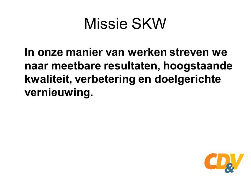 Missie SKW Wij voelen ons verantwoordelijk voor de gemeenschapsmiddelen die we krijgen en zetten ze duurzaam en spaarzaam in voor het behalen van de maatschappelijke doelstellingen.