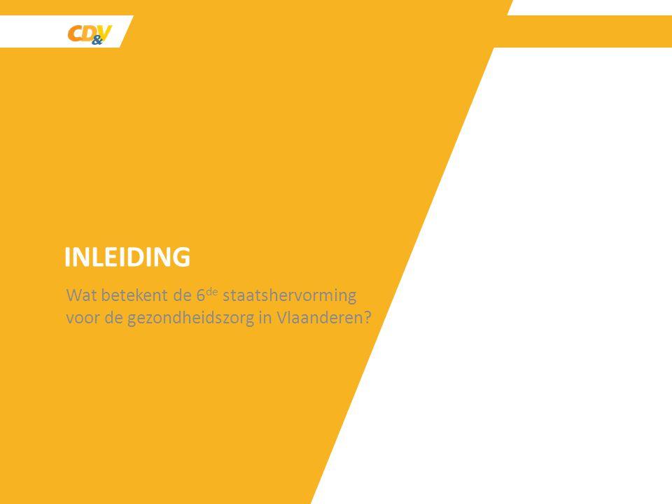 INLEIDING Wat betekent de 6 de staatshervorming voor de gezondheidszorg in Vlaanderen?