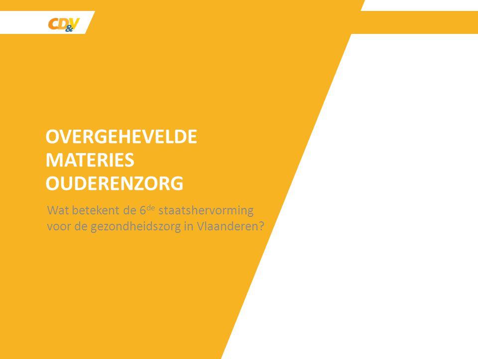 OUDERENZORG Rust- en VerzorgingsTehuizen (RVT), RustOorden voor Bejaarden (ROB), Centra voor DagVerzorging (CDV) en Centra voor KortVerblijf (CKV) : 2,4 miljard euro Geïsoleerde Geriatrische ziekenhuizen (G-diensten) : 45,2 miljoen euro Geïsoleerde Gespecialiseerde ziekenhuizen (Sp-diensten) : 165,8 miljoen euro OVERGEHEVELDE MATERIES OUDERENZORG
