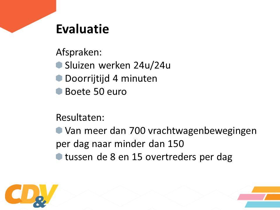 Evaluatie Afspraken: Sluizen werken 24u/24u Doorrijtijd 4 minuten Boete 50 euro Resultaten: Van meer dan 700 vrachtwagenbewegingen per dag naar minder