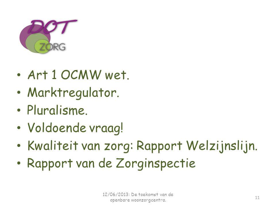 Art 1 OCMW wet. Marktregulator. Pluralisme. Voldoende vraag! Kwaliteit van zorg: Rapport Welzijnslijn. Rapport van de Zorginspectie 12/06/2013: De toe