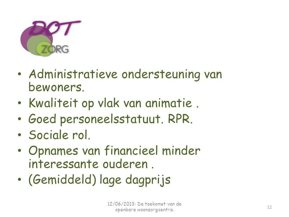 Administratieve ondersteuning van bewoners. Kwaliteit op vlak van animatie. Goed personeelsstatuut. RPR. Sociale rol. Opnames van financieel minder in
