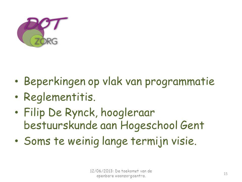 Beperkingen op vlak van programmatie Reglementitis. Filip De Rynck, hoogleraar bestuurskunde aan Hogeschool Gent Soms te weinig lange termijn visie. 1