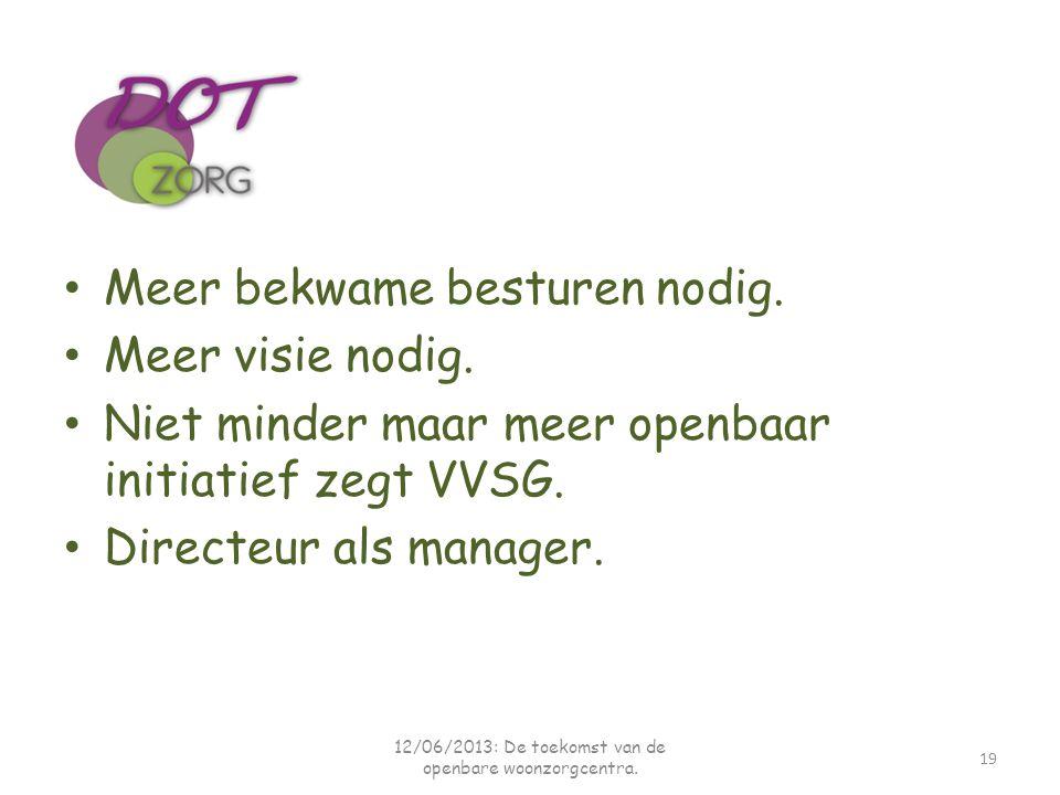 Meer bekwame besturen nodig. Meer visie nodig. Niet minder maar meer openbaar initiatief zegt VVSG. Directeur als manager. 12/06/2013: De toekomst van