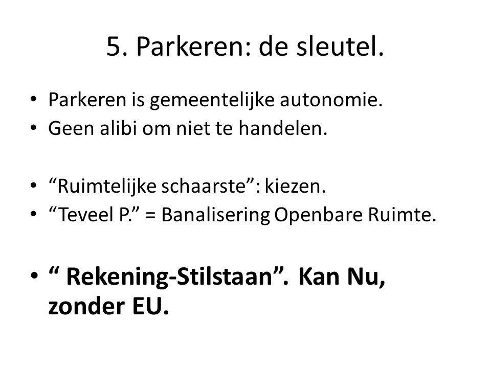 5. Parkeren: de sleutel. Parkeren is gemeentelijke autonomie.
