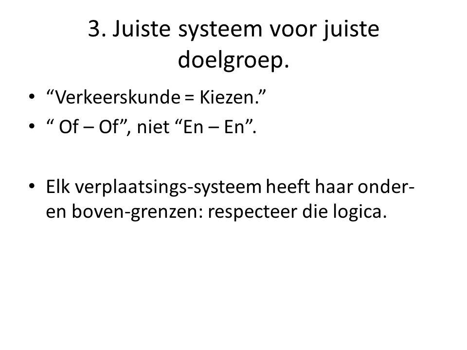 3. Juiste systeem voor juiste doelgroep. Verkeerskunde = Kiezen. Of – Of , niet En – En .