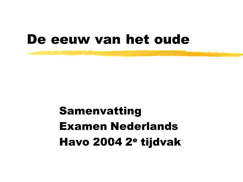 De eeuw van het oude Samenvatting Examen Nederlands Havo 2004 2 e tijdvak