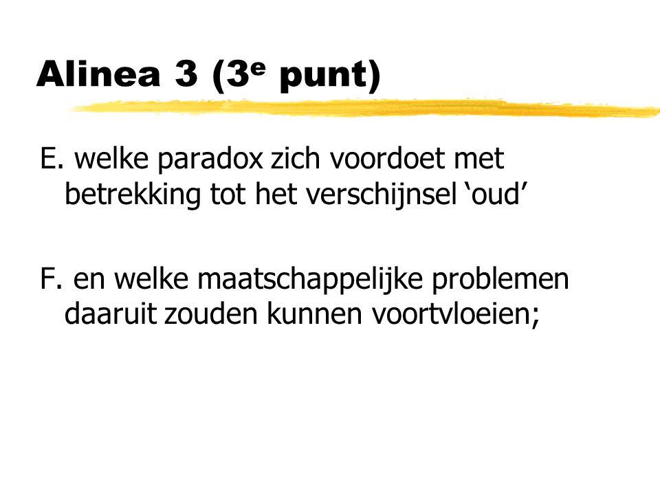 Alinea 3 (3 e punt) E. welke paradox zich voordoet met betrekking tot het verschijnsel 'oud' F.