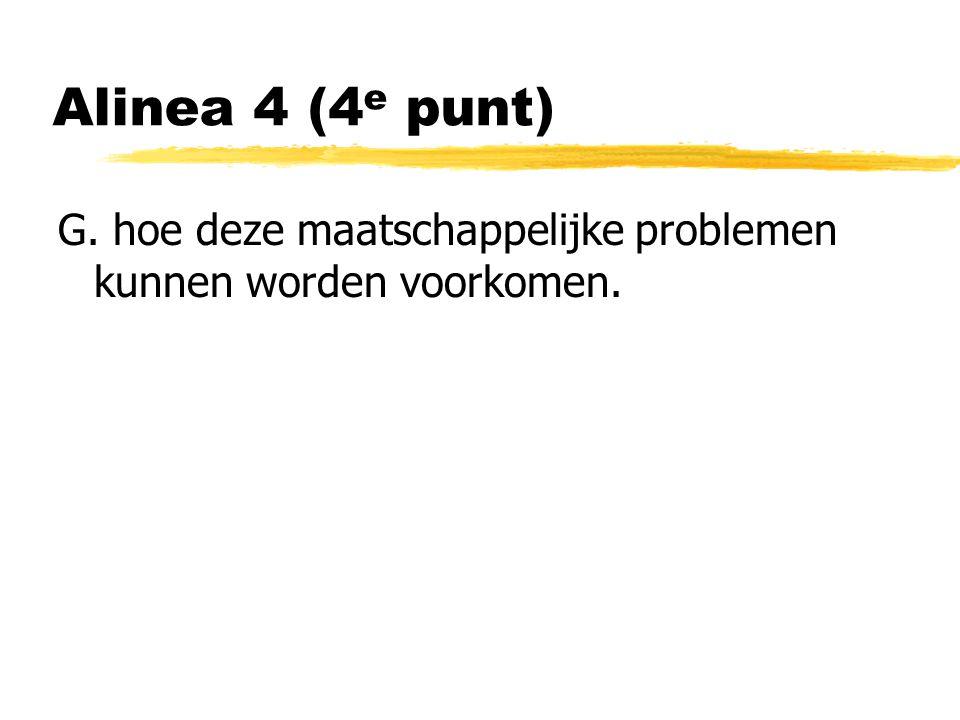 Alinea 4 (4 e punt) G. hoe deze maatschappelijke problemen kunnen worden voorkomen.