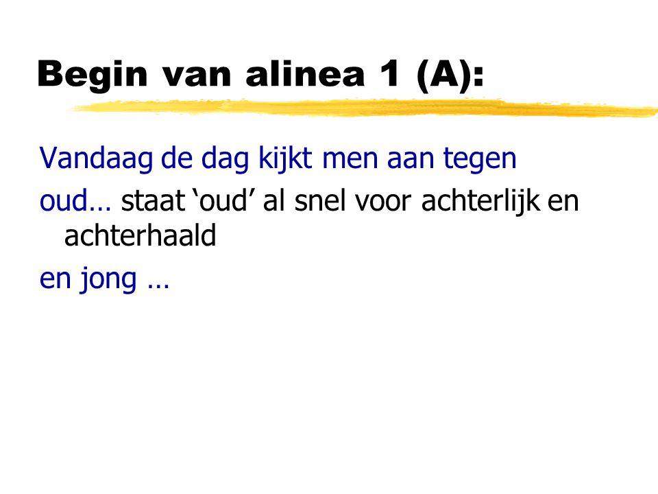 Begin van alinea 1 (A): Vandaag de dag kijkt men aan tegen oud… staat 'oud' al snel voor achterlijk en achterhaald en jong …