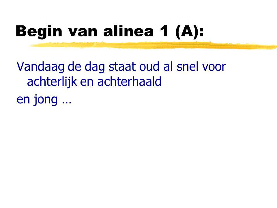 Begin van alinea 1 (A): Vandaag de dag staat oud al snel voor achterlijk en achterhaald en jong …