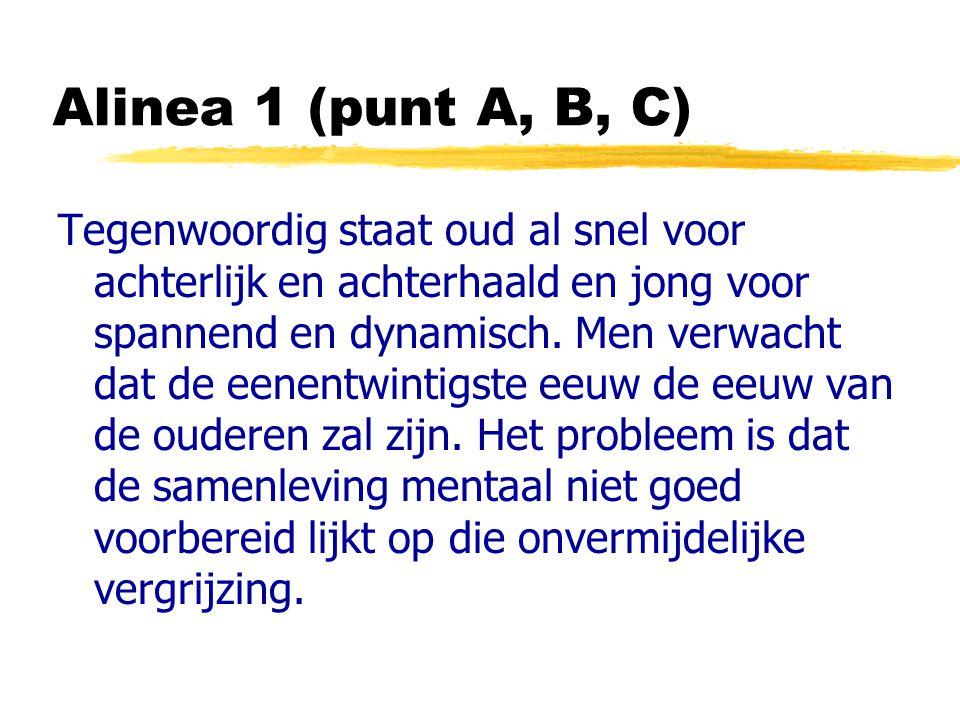 Alinea 1 (punt A, B, C) Tegenwoordig staat oud al snel voor achterlijk en achterhaald en jong voor spannend en dynamisch.