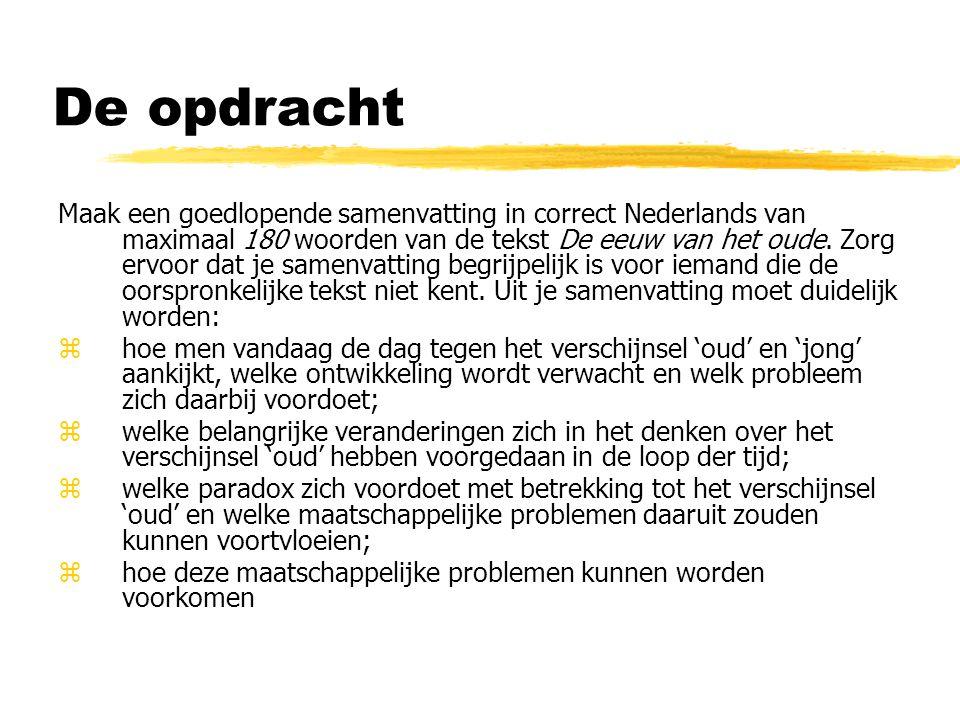 De opdracht Maak een goedlopende samenvatting in correct Nederlands van maximaal 180 woorden van de tekst De eeuw van het oude.