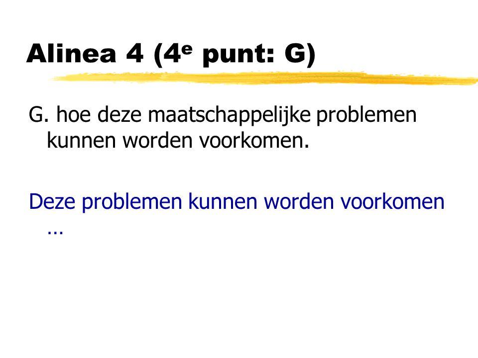Alinea 4 (4 e punt: G) G. hoe deze maatschappelijke problemen kunnen worden voorkomen.