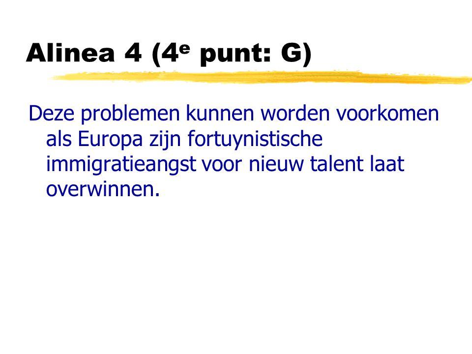 Alinea 4 (4 e punt: G) Deze problemen kunnen worden voorkomen als Europa zijn fortuynistische immigratieangst voor nieuw talent laat overwinnen.