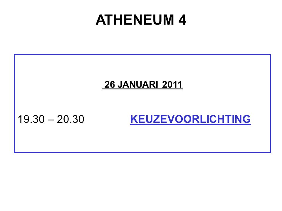 ATHENEUM 4 26 JANUARI 2011 19.30 – 20.30 KEUZEVOORLICHTING