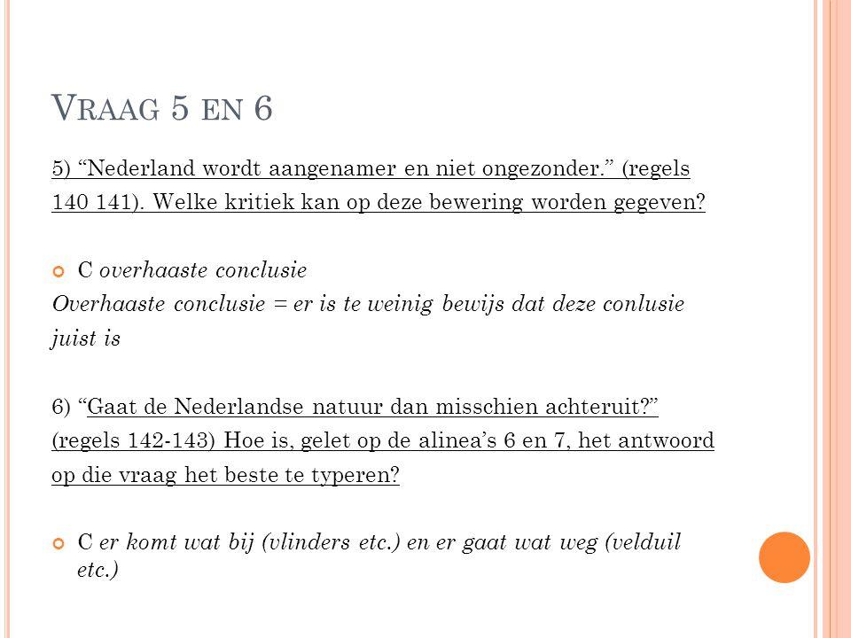 """V RAAG 5 EN 6 5) """"Nederland wordt aangenamer en niet ongezonder."""" (regels 140 141). Welke kritiek kan op deze bewering worden gegeven? C overhaaste co"""