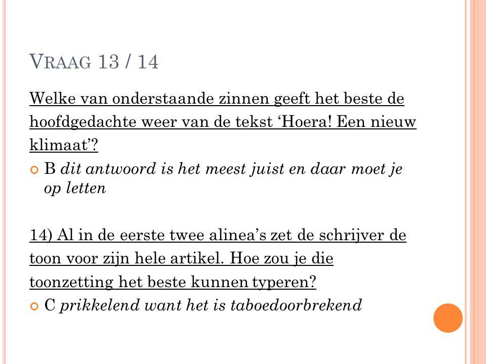 V RAAG 13 / 14 Welke van onderstaande zinnen geeft het beste de hoofdgedachte weer van de tekst 'Hoera! Een nieuw klimaat'? B dit antwoord is het mees