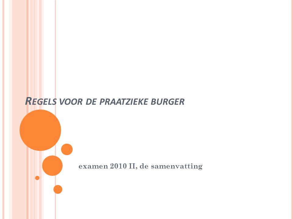 R EGELS VOOR DE PRAATZIEKE BURGER examen 2010 II, de samenvatting