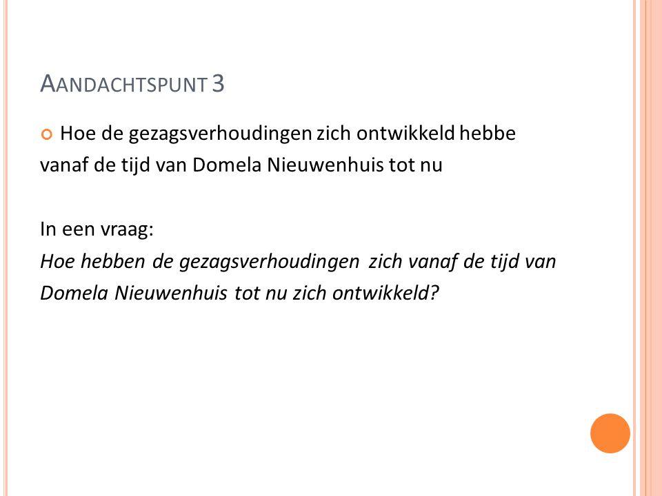 A ANDACHTSPUNT 3 Hoe de gezagsverhoudingen zich ontwikkeld hebbe vanaf de tijd van Domela Nieuwenhuis tot nu In een vraag: Hoe hebben de gezagsverhoudingen zich vanaf de tijd van Domela Nieuwenhuis tot nu zich ontwikkeld?