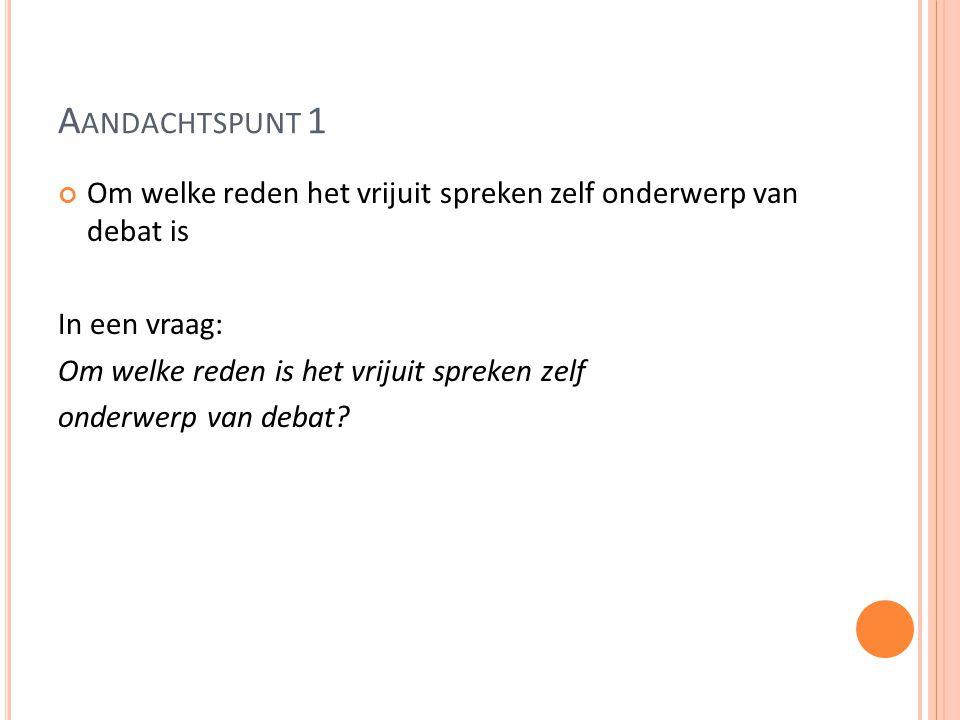 A ANDACHTSPUNT 1 Om welke reden het vrijuit spreken zelf onderwerp van debat is In een vraag: Om welke reden is het vrijuit spreken zelf onderwerp van debat