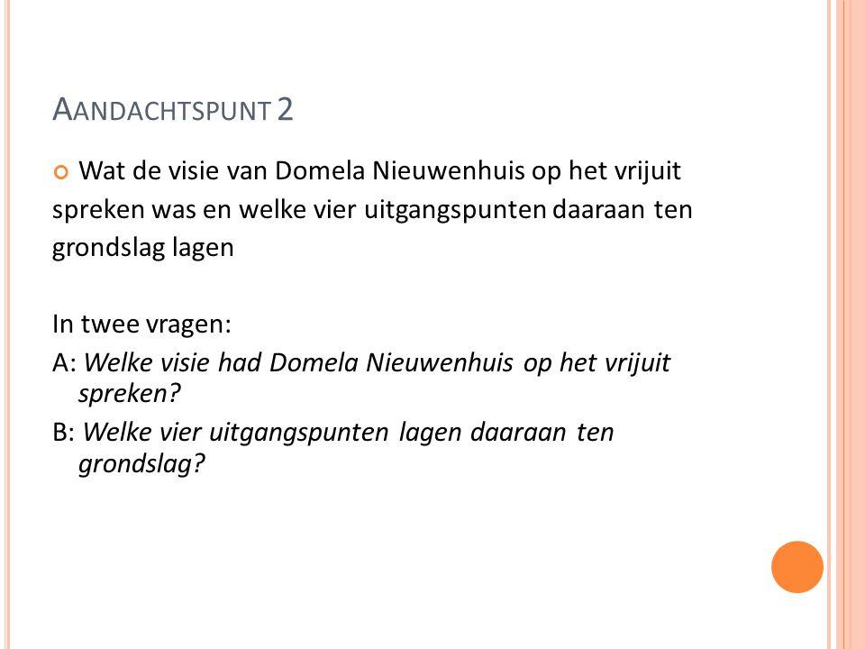 A ANDACHTSPUNT 2 Wat de visie van Domela Nieuwenhuis op het vrijuit spreken was en welke vier uitgangspunten daaraan ten grondslag lagen In twee vragen: A: Welke visie had Domela Nieuwenhuis op het vrijuit spreken.