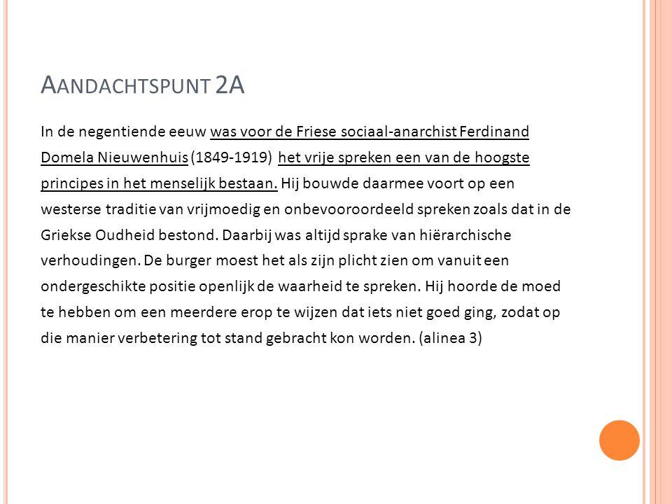 A ANDACHTSPUNT 2A In de negentiende eeuw was voor de Friese sociaal-anarchist Ferdinand Domela Nieuwenhuis (1849-1919) het vrije spreken een van de hoogste principes in het menselijk bestaan.