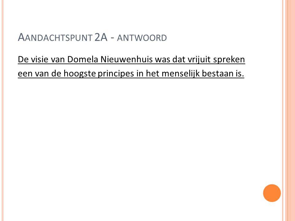 A ANDACHTSPUNT 2A - ANTWOORD De visie van Domela Nieuwenhuis was dat vrijuit spreken een van de hoogste principes in het menselijk bestaan is.
