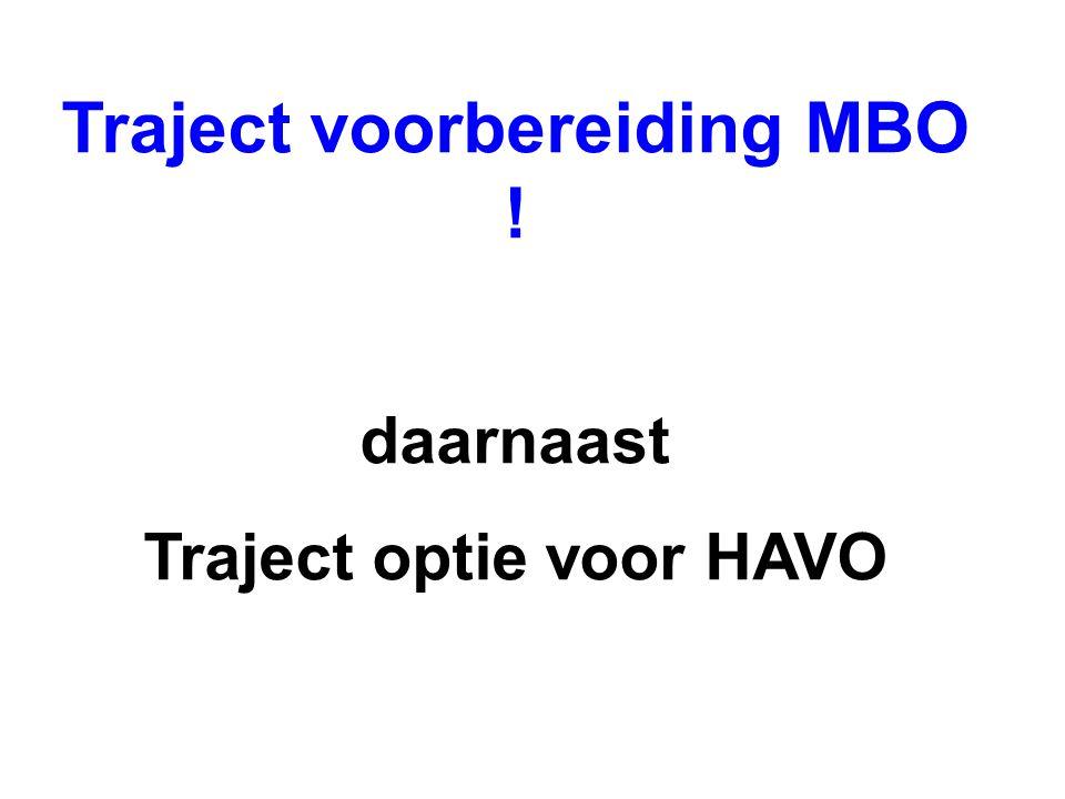 Traject voorbereiding MBO ! daarnaast Traject optie voor HAVO