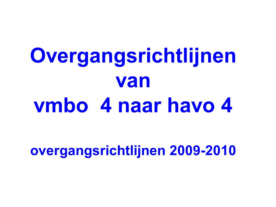 Overgangsrichtlijnen van vmbo 4 naar havo 4 overgangsrichtlijnen 2009-2010