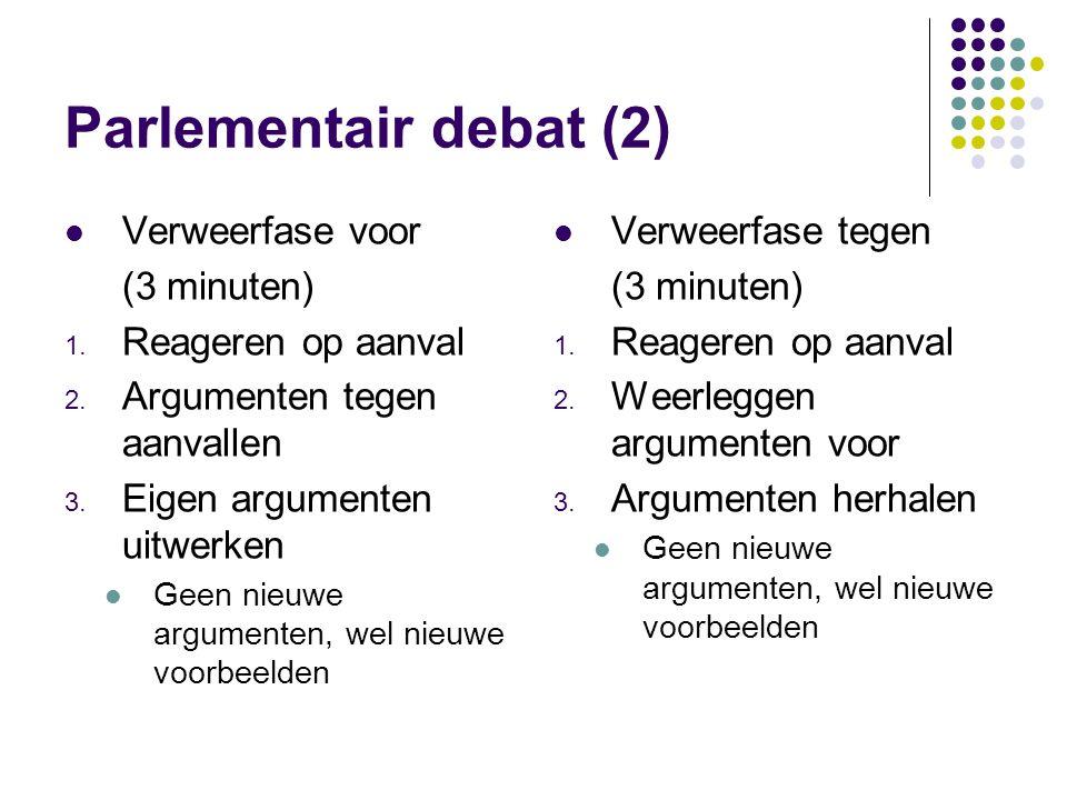 Parlementair debat (2) Verweerfase voor (3 minuten) 1. Reageren op aanval 2. Argumenten tegen aanvallen 3. Eigen argumenten uitwerken Geen nieuwe argu