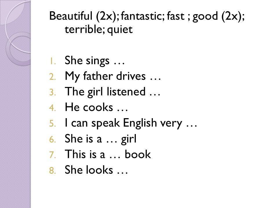 Beautiful (2x); fantastic; fast ; good (2x); terrible; quiet 1.