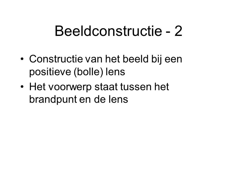 Beeldconstructie - 2 Constructie van het beeld bij een positieve (bolle) lens Het voorwerp staat tussen het brandpunt en de lens