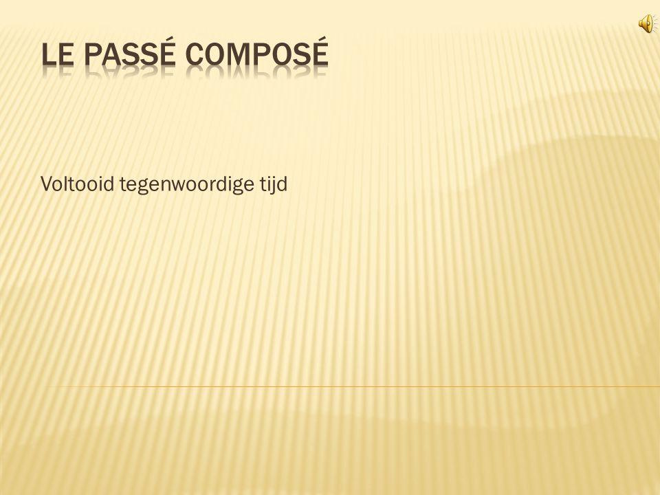  De passé composé is een werkwoordsvorm in de Franse taal.