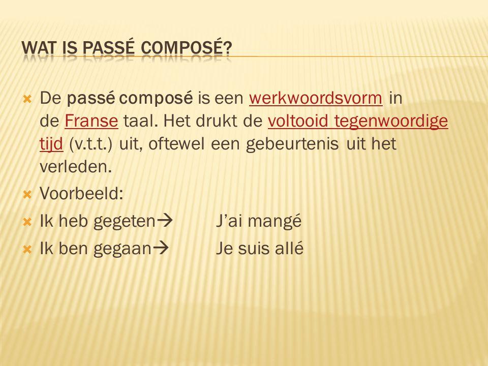  De passé composé is een werkwoordsvorm in de Franse taal. Het drukt de voltooid tegenwoordige tijd (v.t.t.) uit, oftewel een gebeurtenis uit het ver