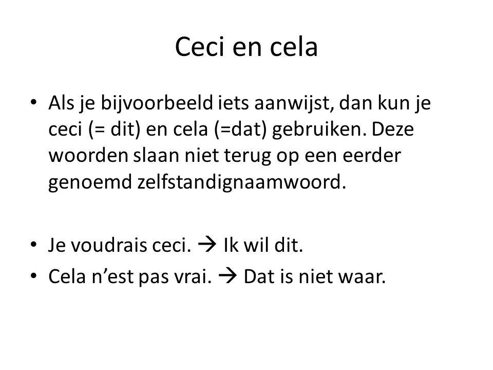 Ceci en cela Als je bijvoorbeeld iets aanwijst, dan kun je ceci (= dit) en cela (=dat) gebruiken. Deze woorden slaan niet terug op een eerder genoemd