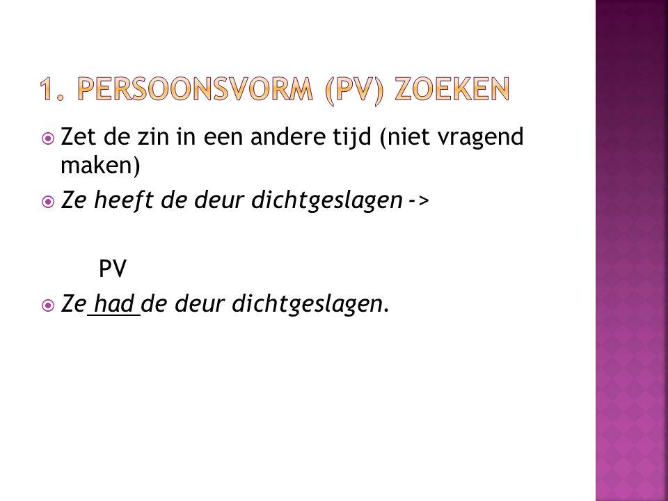  Elke (grootste) woordgroep die voor de PV kan staan is 1 zinsdeel.