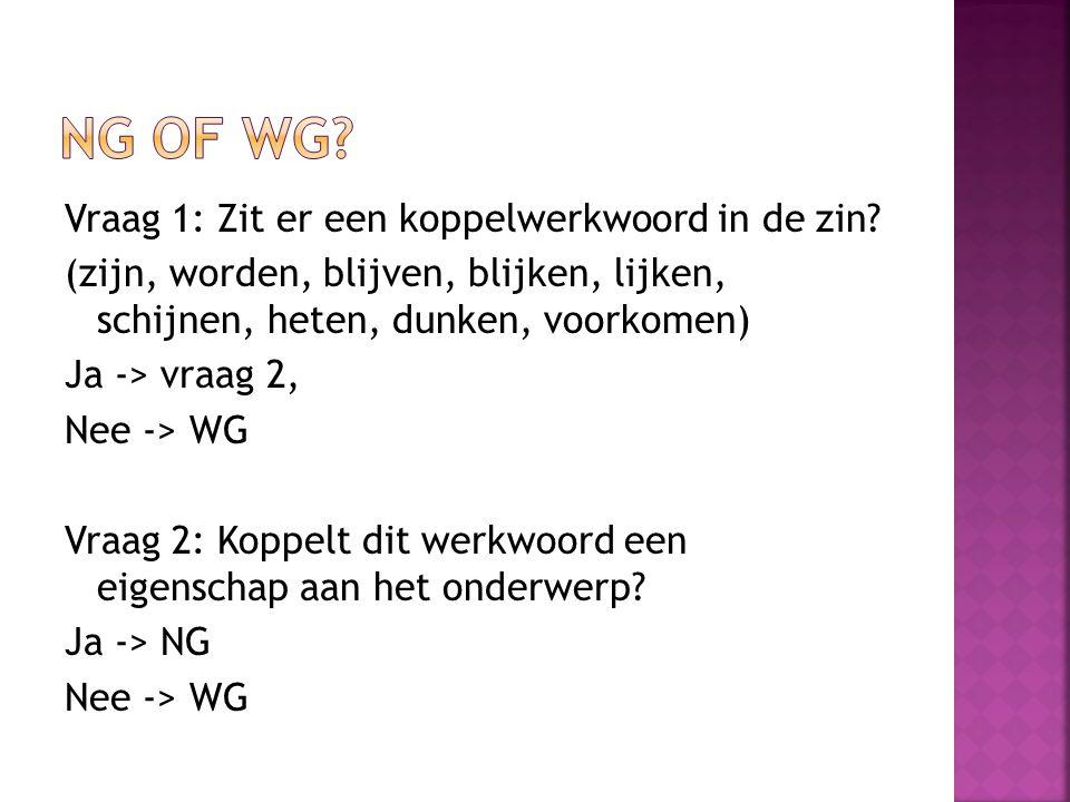  WG: alle werkwoorden (dus incl. PV)  NG: alle werkwoorden (dus incl. PV) + de eigenschap