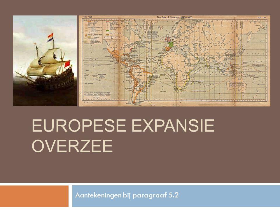 EUROPESE EXPANSIE OVERZEE Aantekeningen bij paragraaf 5.2