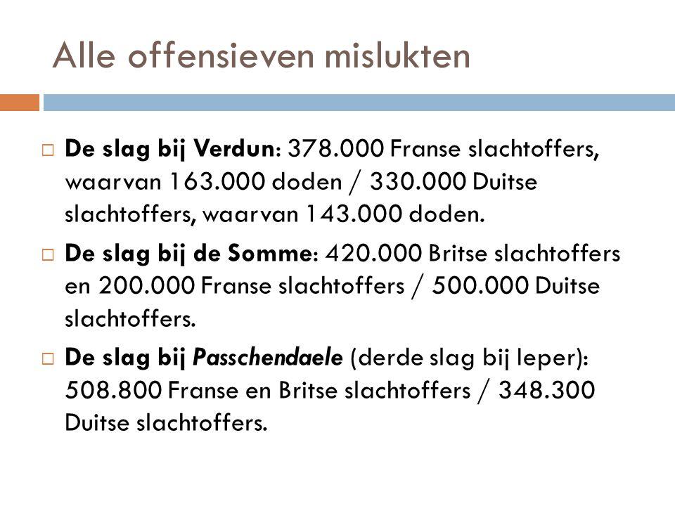 Alle offensieven mislukten  De slag bij Verdun: 378.000 Franse slachtoffers, waarvan 163.000 doden / 330.000 Duitse slachtoffers, waarvan 143.000 dod