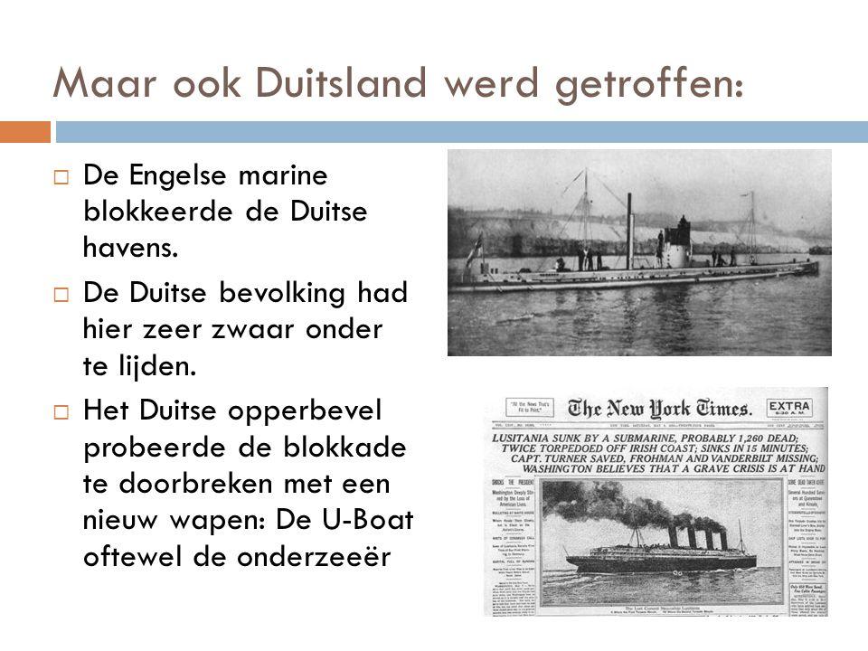 Maar ook Duitsland werd getroffen:  De Engelse marine blokkeerde de Duitse havens.  De Duitse bevolking had hier zeer zwaar onder te lijden.  Het D