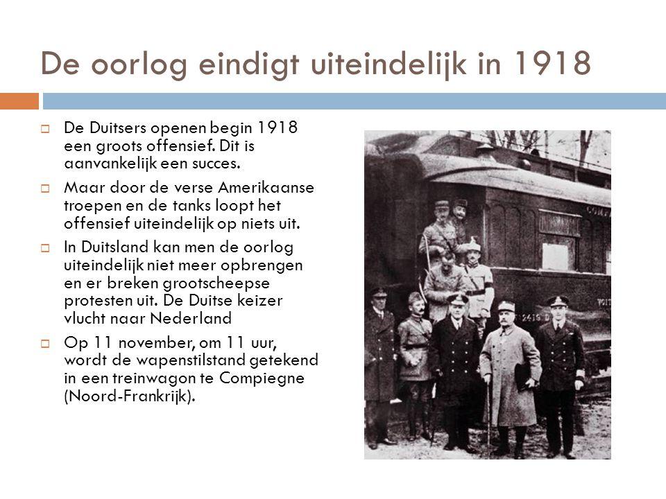 De oorlog eindigt uiteindelijk in 1918  De Duitsers openen begin 1918 een groots offensief. Dit is aanvankelijk een succes.  Maar door de verse Amer