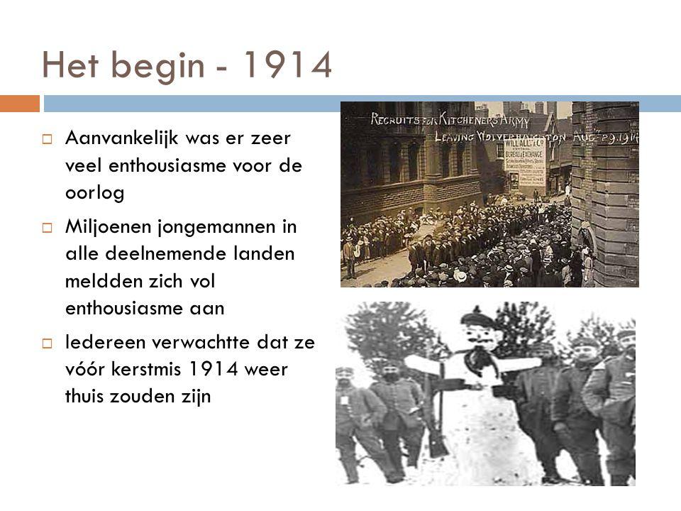 Het begin - 1914  Aanvankelijk was er zeer veel enthousiasme voor de oorlog  Miljoenen jongemannen in alle deelnemende landen meldden zich vol entho