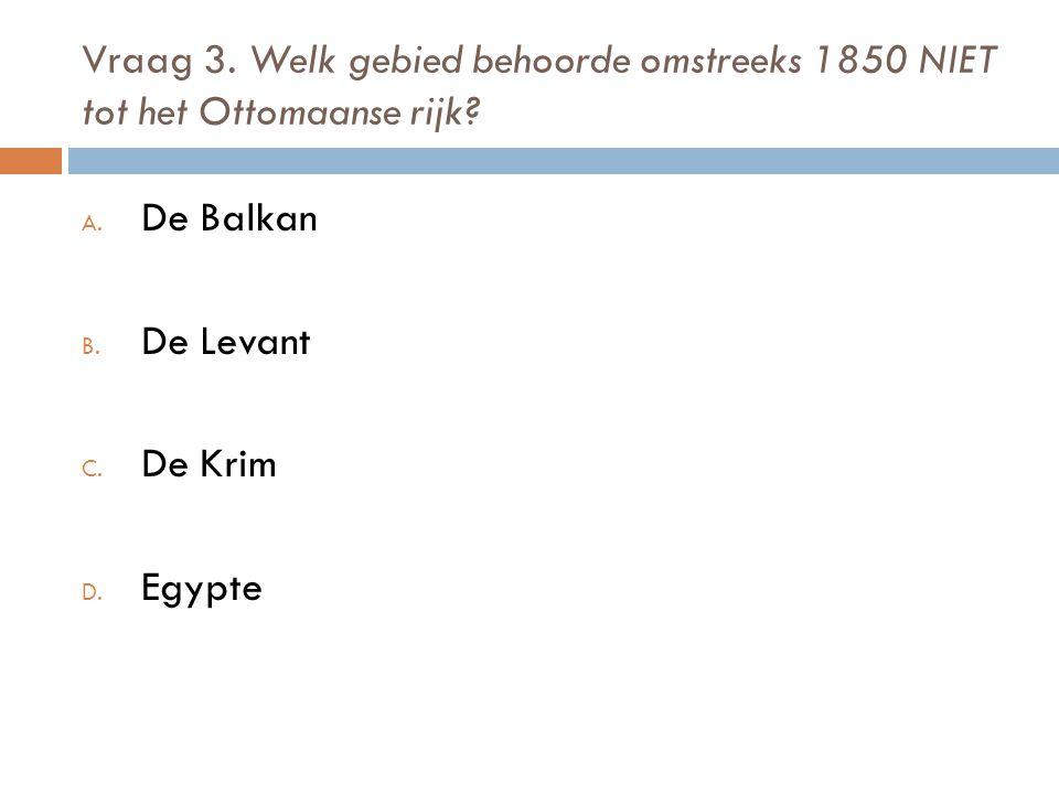 Vraag 3.Welk gebied behoorde omstreeks 1850 NIET tot het Ottomaanse rijk.