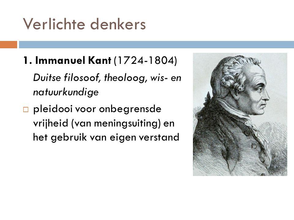 Verlichte denkers 1. Immanuel Kant (1724-1804) Duitse filosoof, theoloog, wis- en natuurkundige  pleidooi voor onbegrensde vrijheid (van meningsuitin