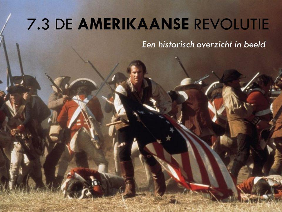 7.3 DE AMERIKAANSE REVOLUTIE Een historisch overzicht in beeld